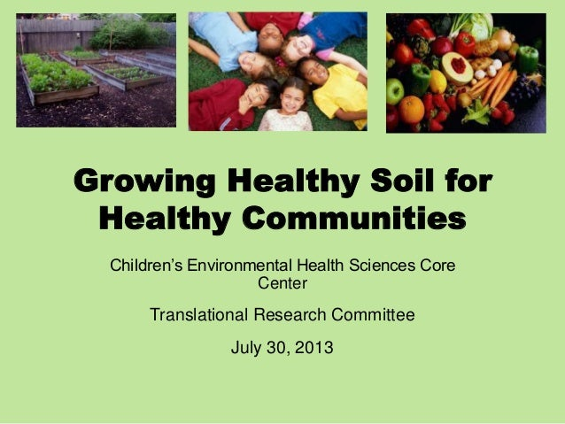 Growing Healthy Soil for Healthy Communities Children's Environmental Health Sciences Core Center Translational Research C...