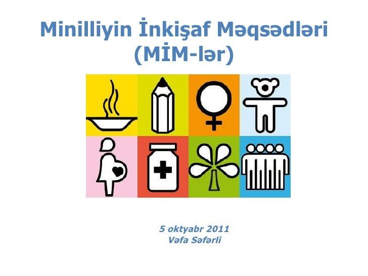 Mi nilliyin İnkişaf Məqsədləri  (M İM -l ər ) 5  oktyabr  2011 Vəfa Səfərli