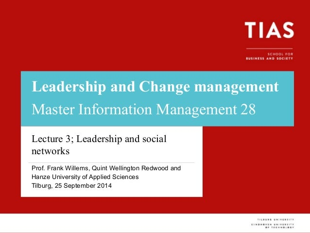 Leadership and Change management  Master Information Management 28  Lecture 3; Leadership and social  networks  Prof. Fran...