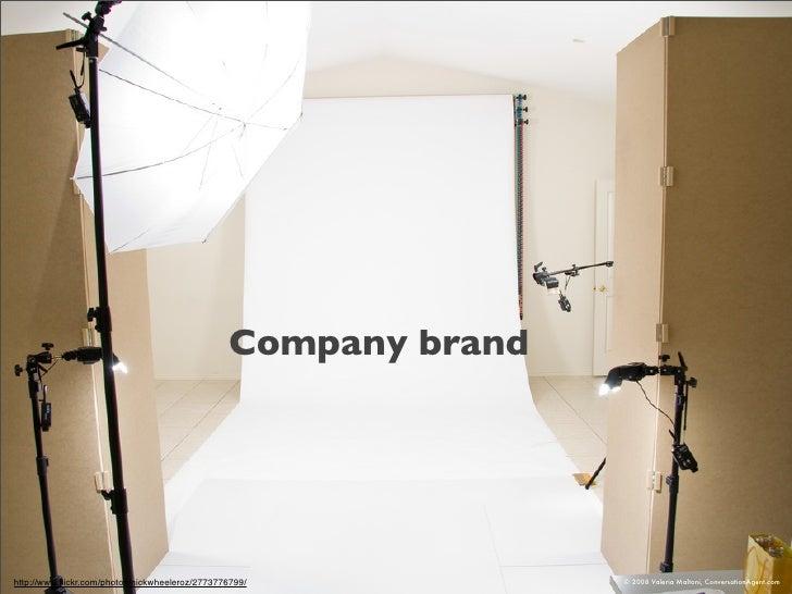 Company brand     http://www.flickr.com/photos/nickwheeleroz/2773776799/           © 2008 Valeria Maltoni, ConversationAgen...