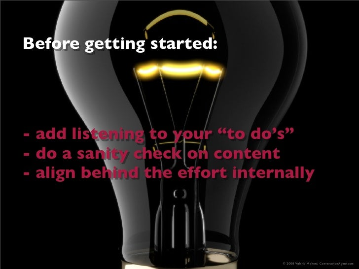"""Before getting started:     - add listening to your """"to do's"""" - do a sanity check on content - align behind the effort int..."""