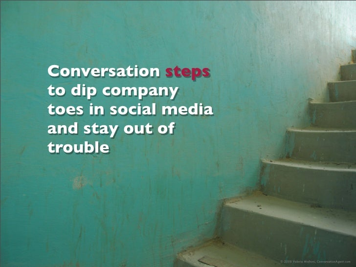 Conversation steps to dip company toes in social media and stay out of trouble                            © 2008 Valeria M...