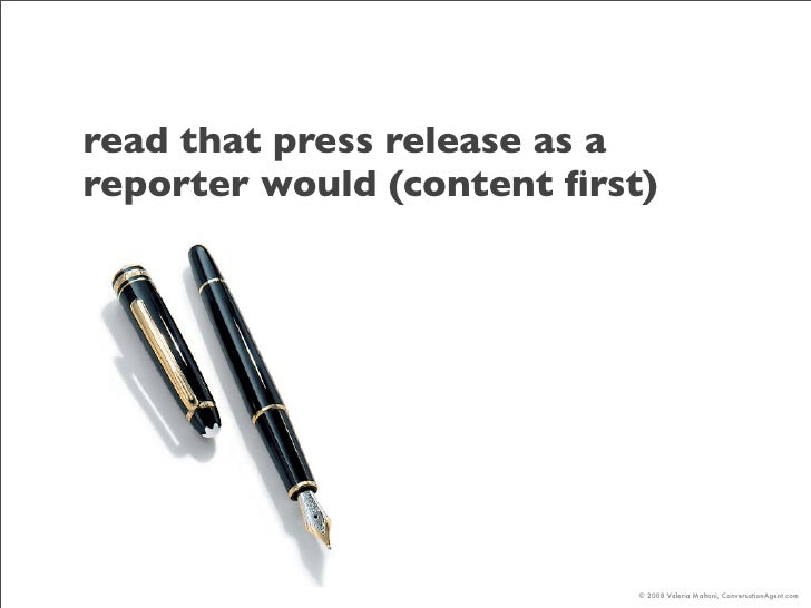 read that press release as a reporter would (content first)                                 © 2008 Valeria Maltoni, Convers...