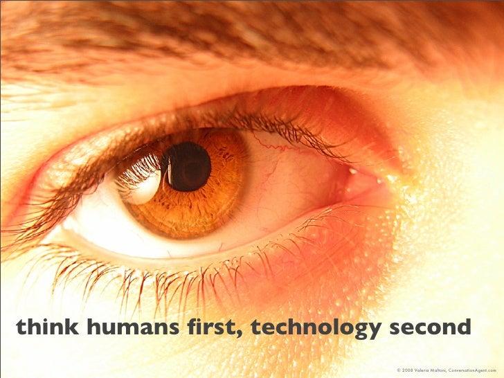 think humans first, technology second                               © 2008 Valeria Maltoni, ConversationAgent.com