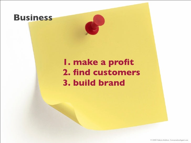 Business                1. make a profit            2. find customers            3. build brand                             ...