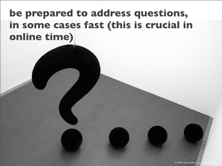 be prepared to address questions, in some cases fast (this is crucial in online time)                                     ...