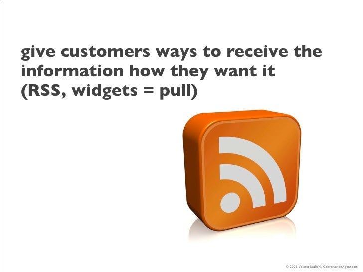 give customers ways to receive the information how they want it (RSS, widgets = pull)                                  © 2...