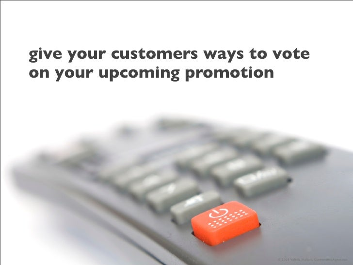 give your customers ways to vote on your upcoming promotion                                 © 2008 Valeria Maltoni, Conver...