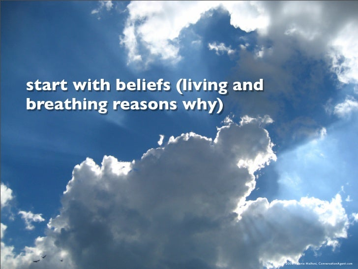 start with beliefs (living and breathing reasons why)                                      © 2008 Valeria Maltoni, Convers...