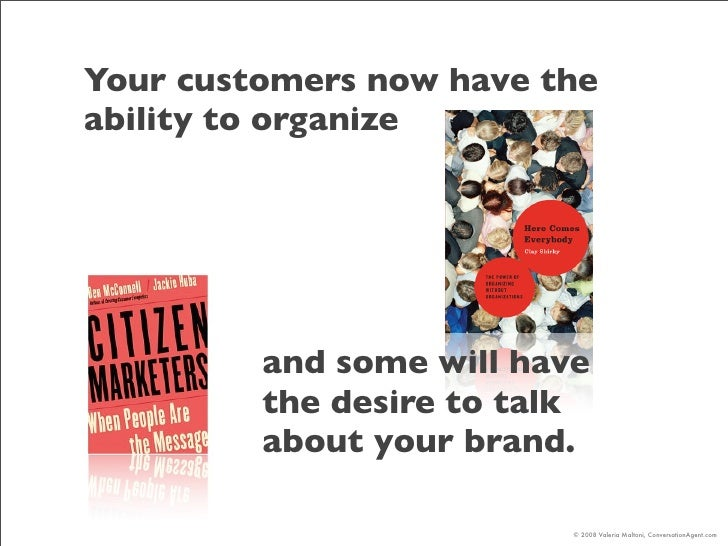 Your customers now have the ability to organize              and some will have          the desire to talk          about...
