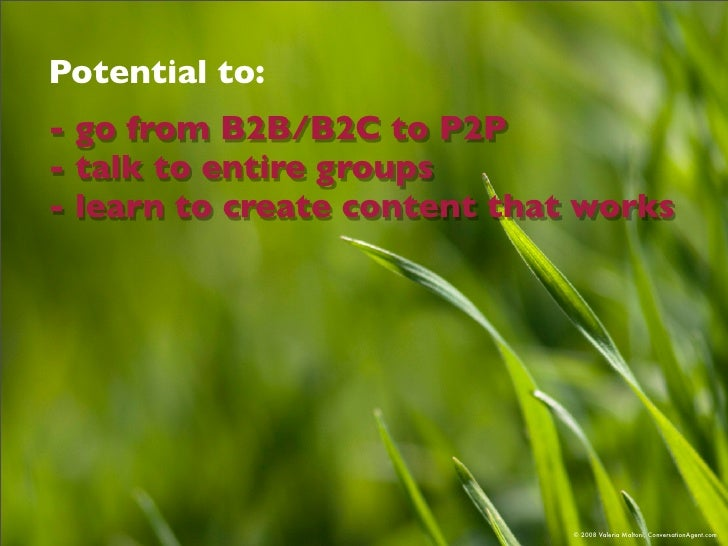 Potential to: - go from B2B/B2C to P2P - talk to entire groups - learn to create content that works                       ...