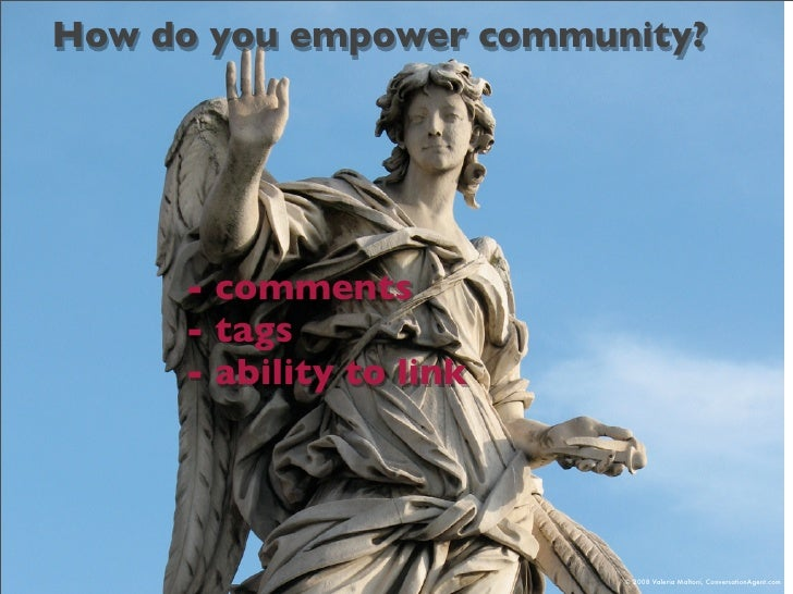 How do you empower community?          - comments      - tags      - ability to link                              © 2008 V...