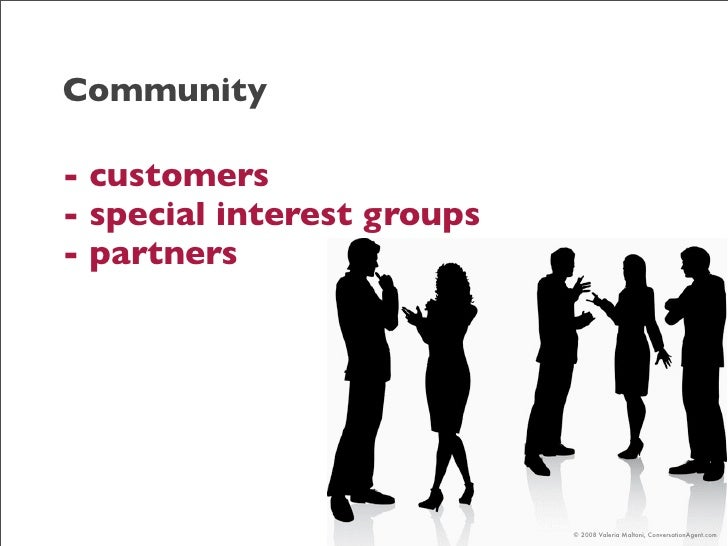 Community  - customers - special interest groups - partners                                 © 2008 Valeria Maltoni, Conver...