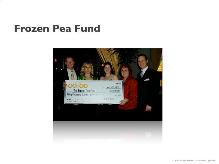 Frozen Pea Fund                       © 2008 Valeria Maltoni, ConversationAgent.com