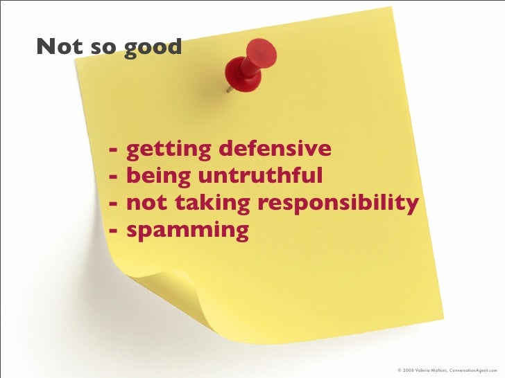 Not so good         - getting defensive      - being untruthful      - not taking responsibility      - spamming          ...