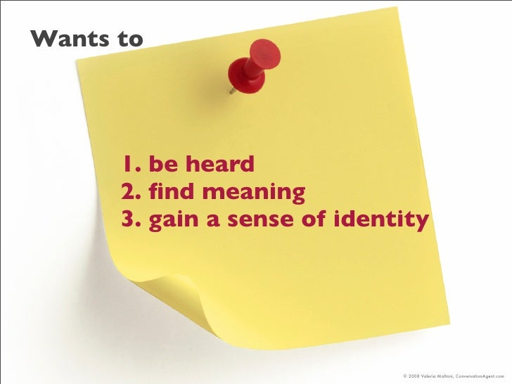 Wants to           1. be heard       2. find meaning       3. gain a sense of identity                                   © ...