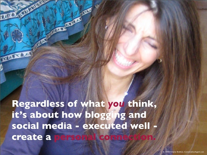 Regardless of what you think, it's about how blogging and social media - executed well - create a personal connection.    ...