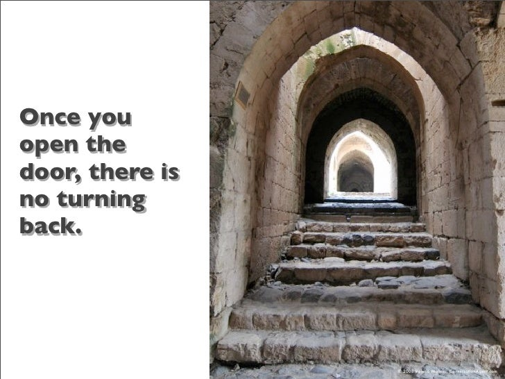 Once you open the door, there is no turning back.                      © 2008 Valeria Maltoni, ConversationAgent.com
