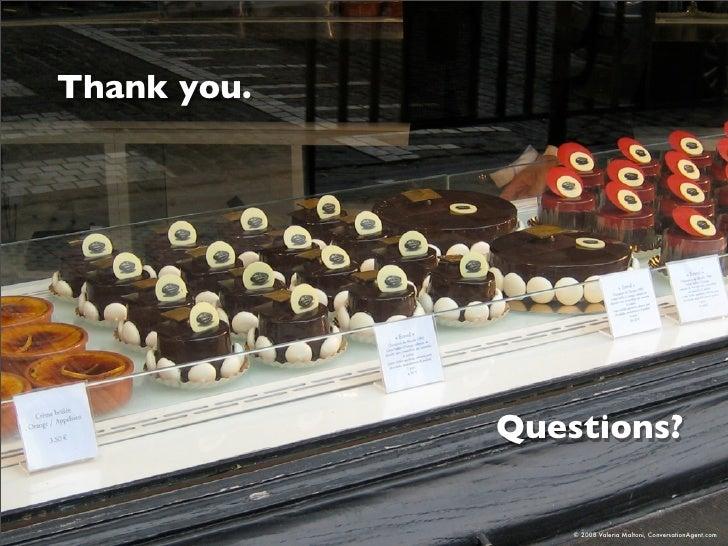 Thank you.                  Questions?                   © 2008 Valeria Maltoni, ConversationAgent.com