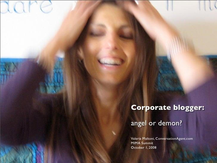 Corporate blogger:  angel or demon? Valeria Maltoni, ConversationAgent.com MIMA Summit October 1, 2008