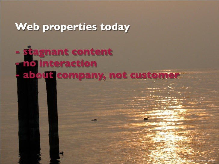 Web properties today  - stagnant content - no interaction - about company, not customer                                © 2...