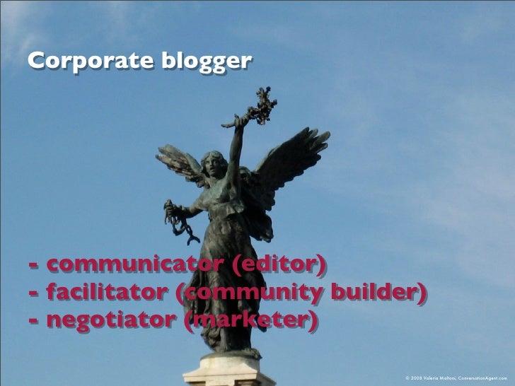 Corporate blogger     - communicator (editor) - facilitator (community builder) - negotiator (marketer)                   ...