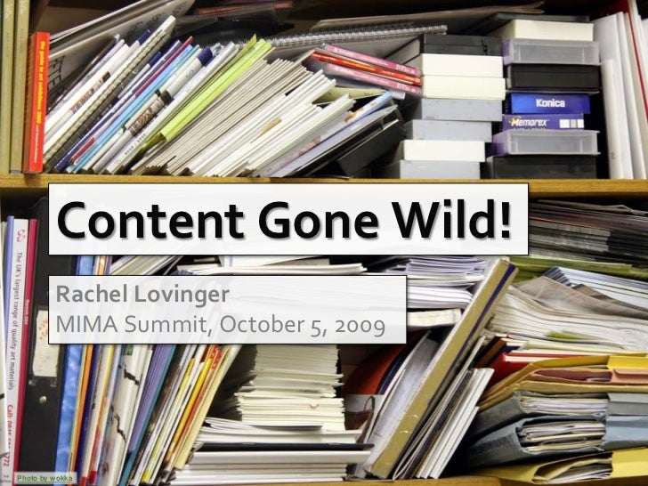 Content Gone Wild!          Rachel Lovinger          MIMA Summit, October 5, 2009     Photo by wokka