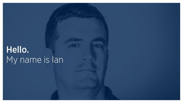 Hello. My name is Ian