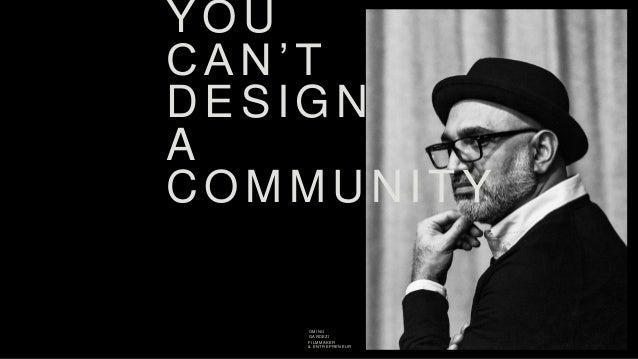 YOU CAN'T DESIGN A COMMUNITY OMINO GARDEZI FILMMAKER & ENTREPRENEUR