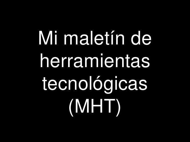 Mi maletín de herramientas tecnológicas (MHT)<br />