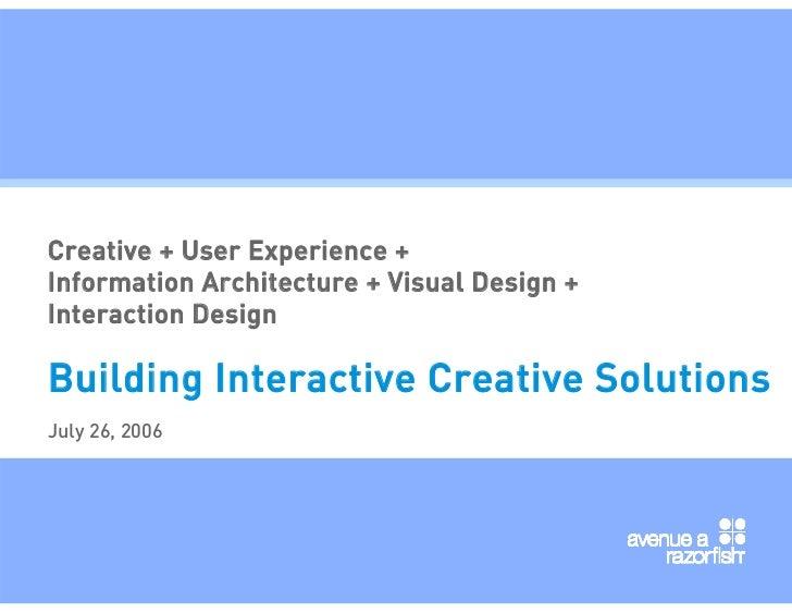 Creative + User Experience + Information Architecture + Visual Design + Interaction Design  Building Interactive Creative ...