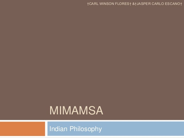 MIMAMSA Indian Philosophy †CARL WINSON FLORES† &†JASPER CARLO ESCANO†