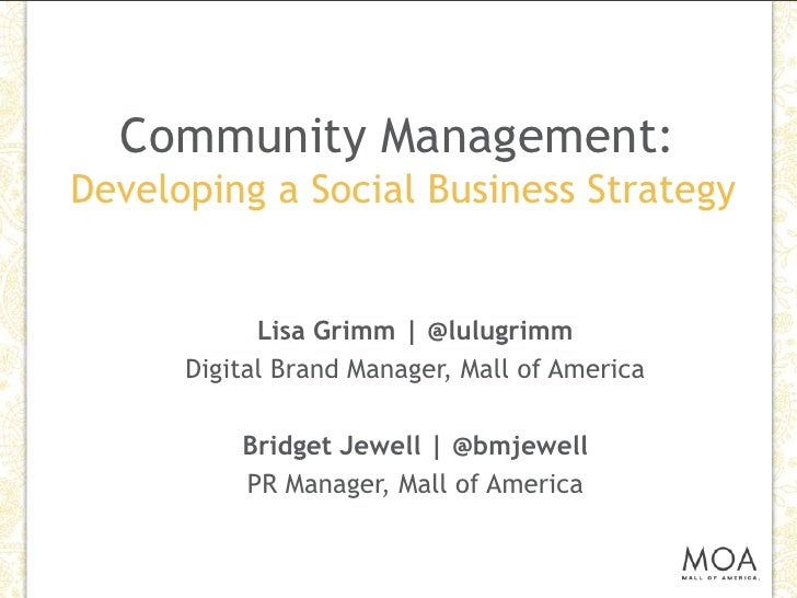 Community Management:Developing a Social Business Strategy<br />Lisa Grimm | @lulugrimm<br />Digital Brand Manager, Mall o...