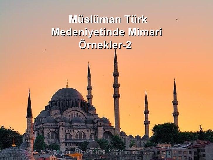 Müslüman Türk Medeniyetinde Mimari Örnekler-2