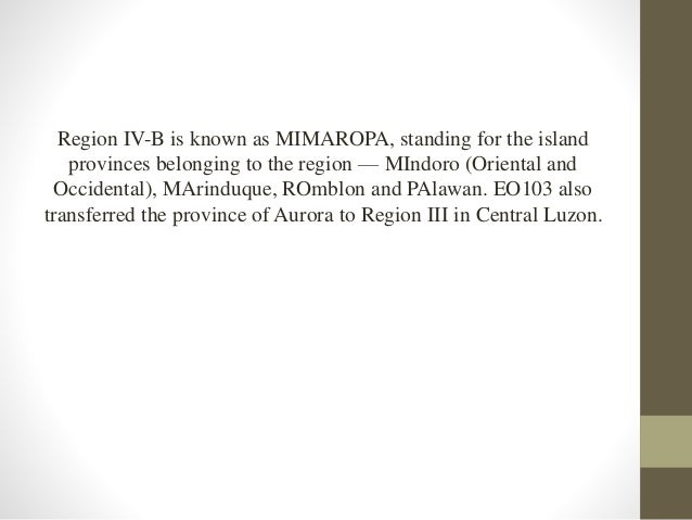 • Executive Order 429 moved Palawan to Region VI on May 23, 2005. • After this, Region IV-B began to be called MIMARO inst...