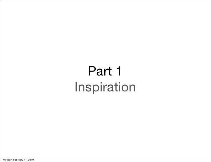 Part 1                               Inspiration     Thursday, February 11, 2010