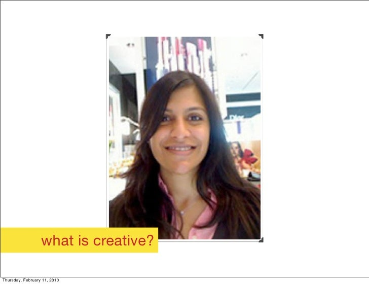 what is creative?  Thursday, February 11, 2010