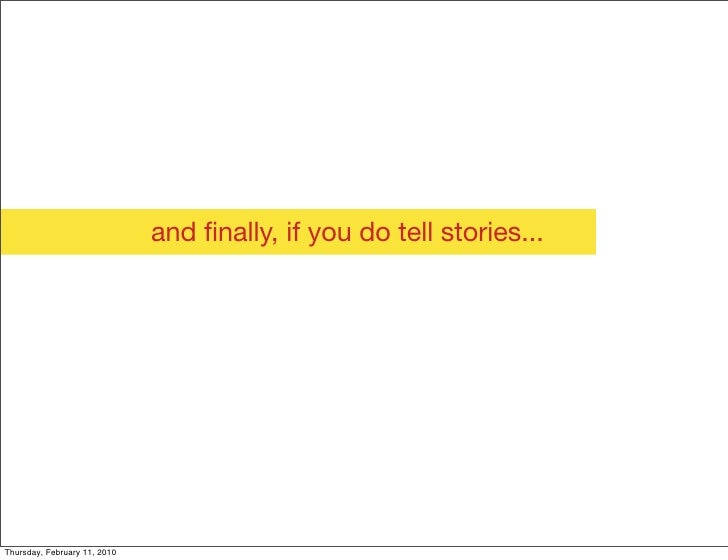 and finally, if you do tell stories...     Thursday, February 11, 2010