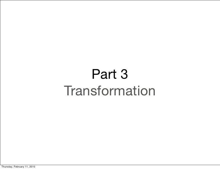 Part 3                               Transformation     Thursday, February 11, 2010