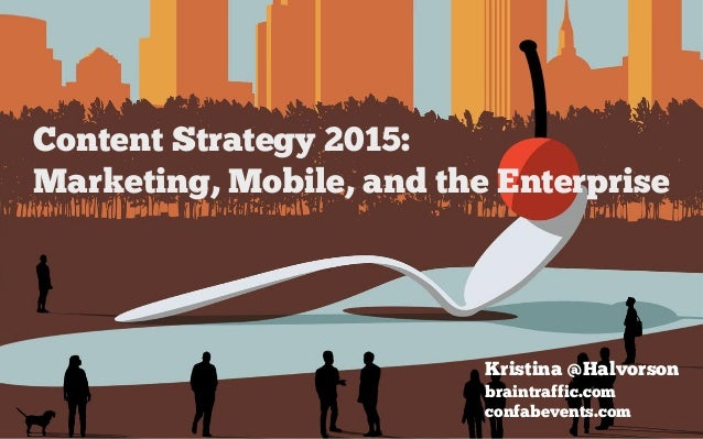 Content Strategy 2015: Marketing, Mobile, and the Enterprise Kristina @Halvorson braintraffic.com confabevents.com