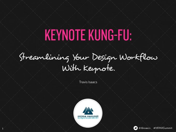 KEYNOTE KUNG-FU:    Streamlining Your Design Workflow              With Keynote.                  Travis Isaacs1          ...