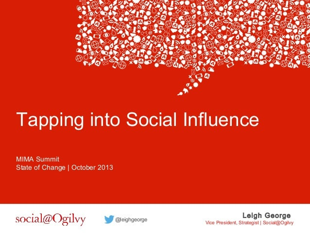 Tapping into Social Influence MIMA Summit State of Change | October 2013  @leighgeorge  Leigh George  Vice President, Stra...