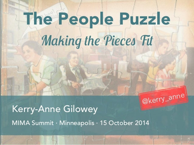 The People Puzzle  Making the Pieces Fit  @kerry_anne  Kerry-Anne Gilowey  MIMA Summit · Minneapolis · 15 October 2014