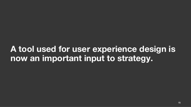A tool used for user experience design isnow an important input to strategy.MIMA Summit/ October 2012                   15