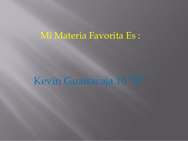 "Mi Materia Favorita Es : Kevin Guairacaja 10 ""B"""