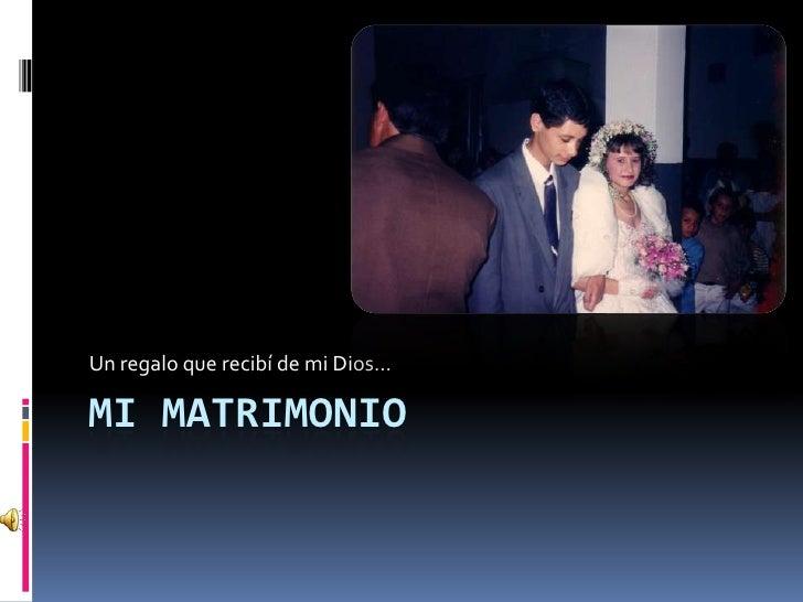 Mi Matrimonio<br />Un regalo que recibí de mi Dios…<br />