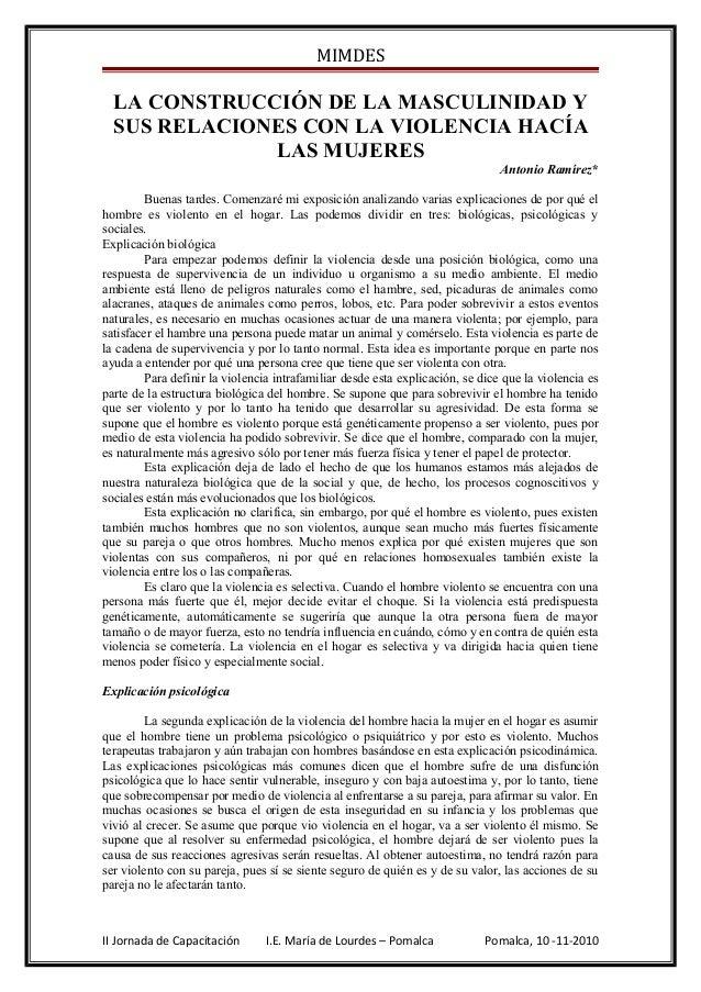 MIMDES LA CONSTRUCCIÓN DE LA MASCULINIDAD Y SUS RELACIONES CON LA VIOLENCIA HACÍA LAS MUJERES Antonio Ramírez* Buenas tard...