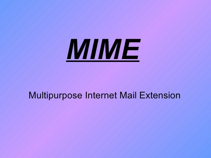 Multipurpose Internet Mail Extension MIME