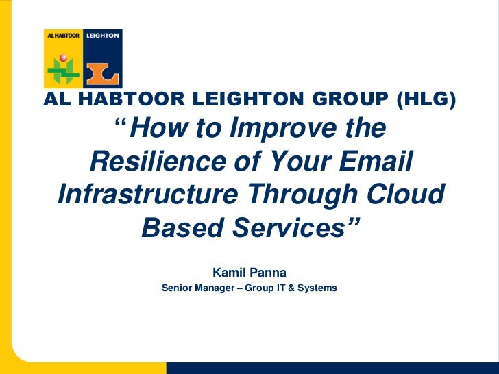 "AL HABTOOR LEIGHTON GROUP (HLG)""How to Improve the Resilience of Your Email Infrastructure Through Cloud Based Services"" <..."