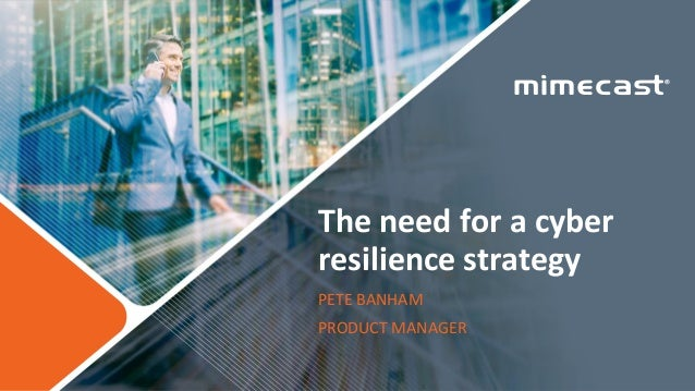The need for a cyber resilience strategy PETE BANHAM PRODUCT MANAGER